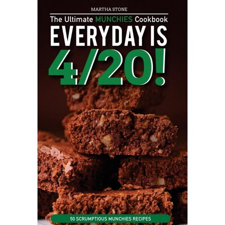Every Day Is 4/20! - The Ultimate Munchies Cookbook: 50 Scrumptious Munchies Recipes - Halloween Munchies Recipes