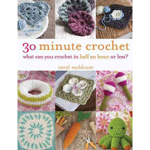 30 Minute Crochet: What Can You Crochet in 30 Minutes or Less?