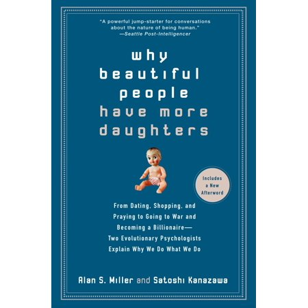 Why Beautiful People Have More Daughters : From Dating, Shopping, and Praying to Going to War and Becoming a Billionaire-- Two Evolutionary Psychologists Explain Why We Do What (What Face Shape Do Models Have)
