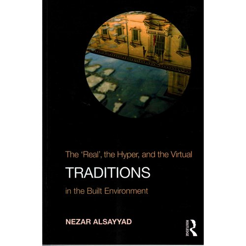 "Traditions: The ""Real"", the Hyper, and the Virtual in the Built Environment"