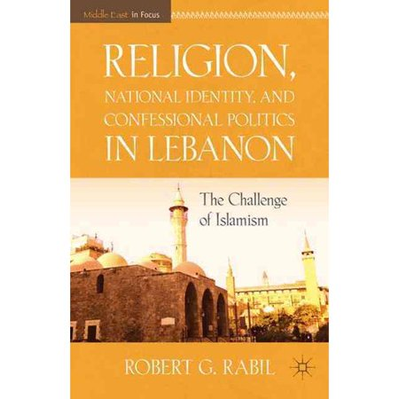 Religion  National Identity  And Confessional Politics In Lebanon  The Challenge Of Islamism