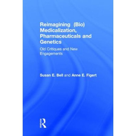 Reimagining Biomedicalization  Pharmaceuticals And Genetics  Old Critiques And New Engagements