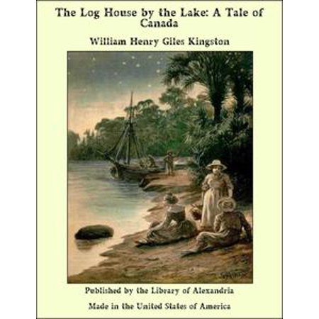 The Log House by the Lake: A Tale of Canada - eBook