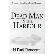 Detective John Robichaud Mysteries: Dead Man in the Harbour (Paperback)