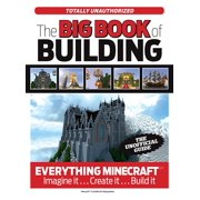 The Big Book of Building : Everything Minecraft Imagine it Create it Build it