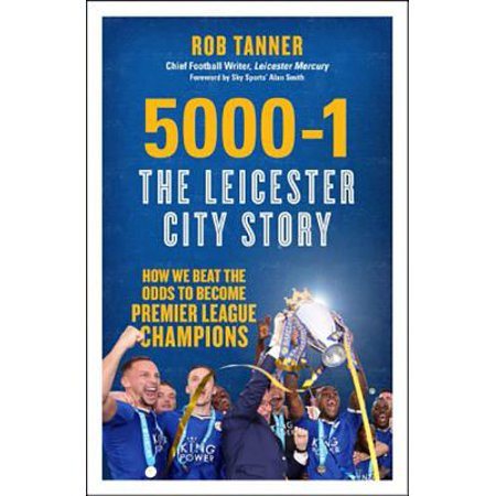 5000-1: The Leicester City Story : How We Beat the Odds to Become Premier League Champions (Leicester Tigers)