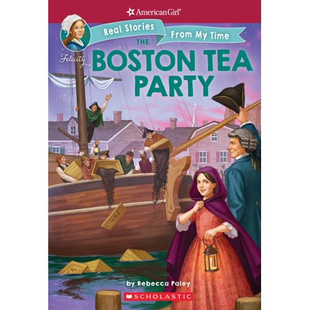The Boston Tea Party (American Girl: Real Stories from my Time) -