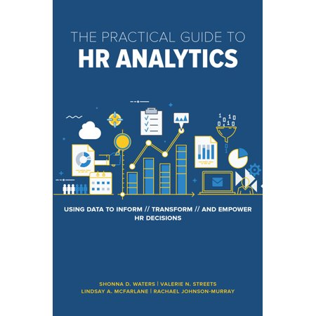 The Practical Guide to HR Analytics : Using Data to Inform, Transform, and Empower HR