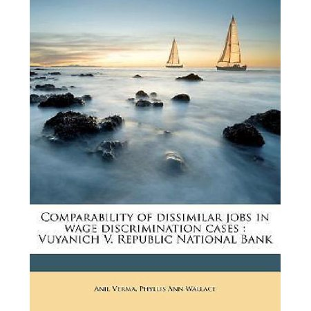 Comparability Of Dissimilar Jobs In Wage Discrimination Cases  Vuyanich V  Republic National Bank