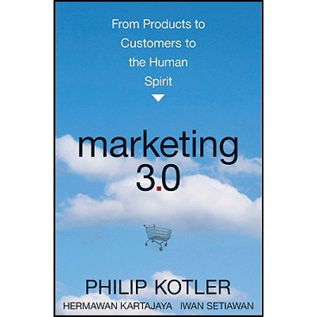 Marketing 3.0 : From Products to Customers to the Human