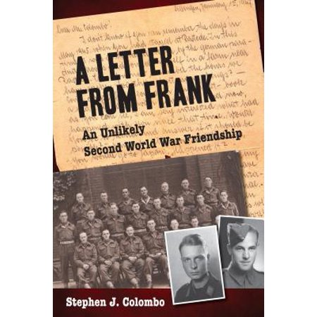 A Letter from Frank : The Second World War Through the Eyes of a Canadian Soldier and a German