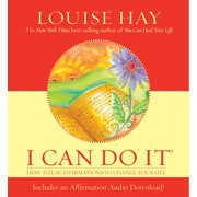 I Can Do It : How to Use Affirmations to Change Your Life
