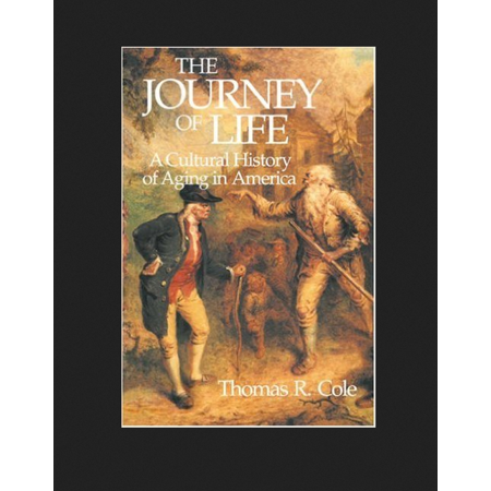 The Journey of Life: A Cultural History of Aging in America - by Thomas R. Cole - image 1 of 1