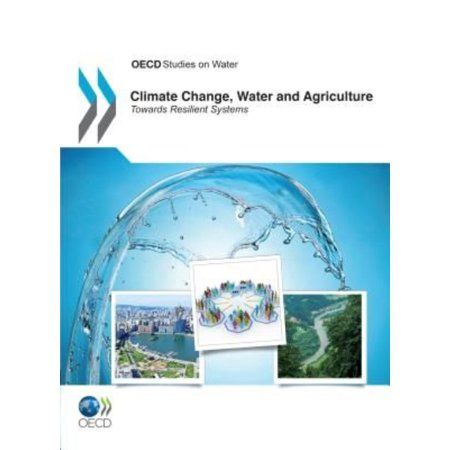 Climate Change  Water And Agriculture  Towards Resilient Systems