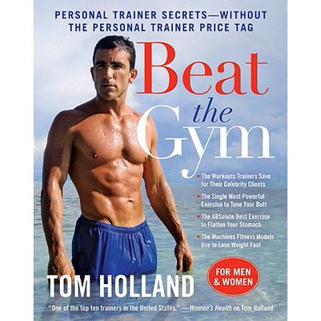 Beat the Gym : Personal Trainer Secrets--Without the Personal Trainer Price