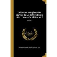 Collection Complette Des Oeuvres de M. de Cr�billon Le Fils. ... Nouvelle �dition. of 7; Volume 4 Hardcover