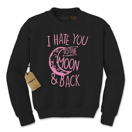 Moon Crewneck Sweatshirt (I Hate You To The Moon And Back Adult Crewneck Sweatshirt )