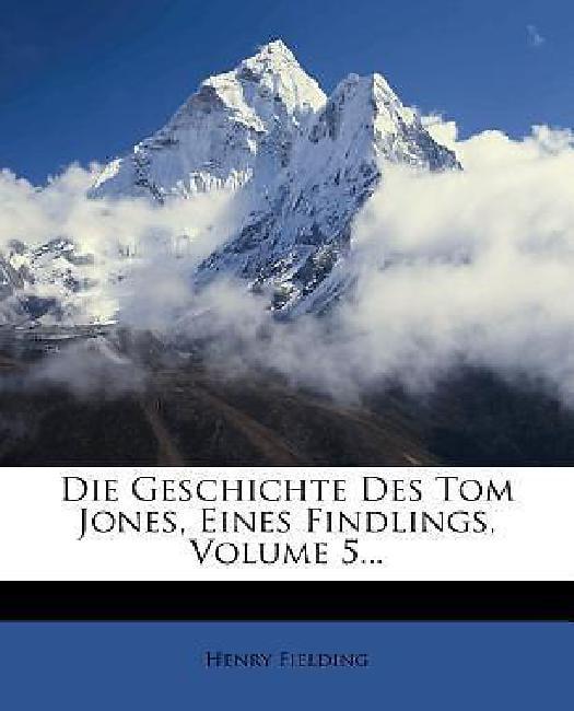 Die Geschichte Des Tom Jones, Eines Findlings, Volume 5... by