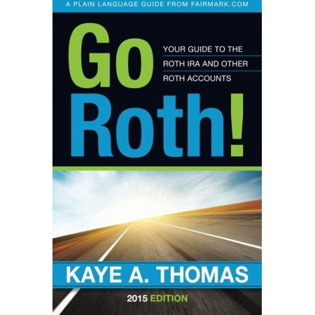 Go Roth   Your Guide To The Roth Ira And Other Roth Accounts