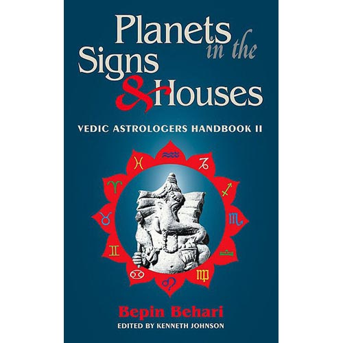 Planets in the Signs & Houses: Vedic Astrology Handbook II
