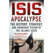 The ISIS Apocalypse : The History, Strategy, and Doomsday Vision of the Islamic State