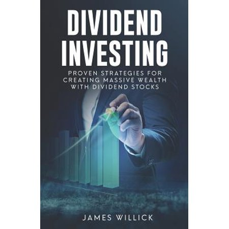 Dividend Investing: Proven Strategies for Creating Massive Wealth with Dividend Stocks