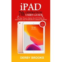 iPad 7th Generation User's Guide: The Easy Way to Master the 2019 iPad 7th Generation and Troubleshoot Common Problems (Paperback)