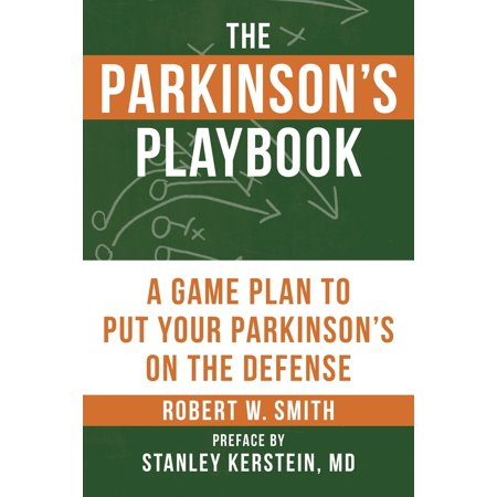 The Parkinson's Playbook : A Game Plan to Put Your Parkinson's Disease On the Defense