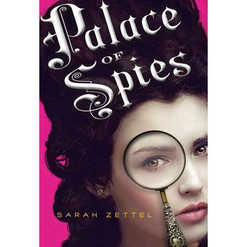 Palace of Spies: Being a True, Accurate, and Complete Account of the Scandalous and Wholly Remarkable Adventures of Margaret Preston Fitzroy, Counterfeit Lady, Accused