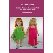 Prom Dresses, Knitting Patterns fit American Girl and other 18-Inch Dolls - eBook