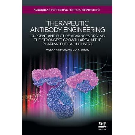 Therapeutic Antibody Engineering  Current And Future Advances Driving The Strongest Growth Area In The Pharmaceutical Industry