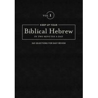 Keep Up Your Biblical Hebrew in Two Vol1 : 365 Selections for Easy Review