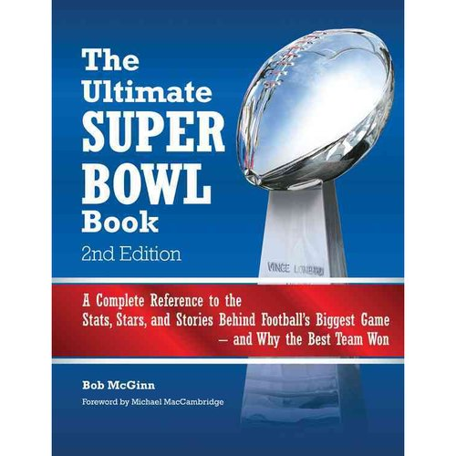 The Ultimate Super Bowl Book: A Complete Reference to the Stats, Stars, and Stories Behind Football's Biggest Game and Why the Best Team Won