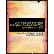 John Caldwell and Sarah Dillingham Caldwell His Wife Ipswich Mass 1654
