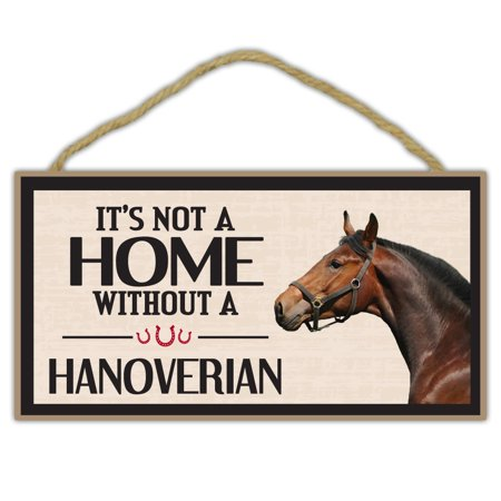 Wooden Decorative Horse Sign - It's Not A Home Without A Hanoverian - Home Decor, Gifts, Decoration, Horse Lovers (Horse Lovers Outlet)