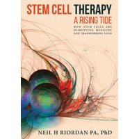 Stem Cell Therapy: A Rising Tide: How Stem Cells Are Disrupting Medicine and Transforming Lives (Paperback)