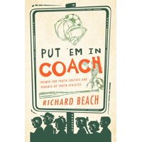 Put 'em in Coach : Primer for Youth Coaches and Parents of Youth Athletes