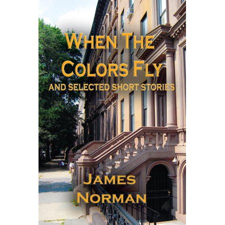 When the Colors Fly and Selected Short Stories - eBook