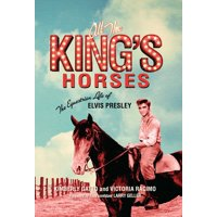 All the King's Horses : The Equestrian Life of Elvis Presley