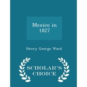 Mexico in 1827 - Scholar's Choice Edition