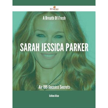 A Breath Of Fresh Sarah Jessica Parker Air - 199 Success Secrets -