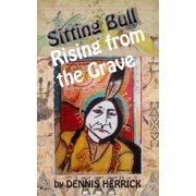Sitting Bull Rising From the Grave - eBook