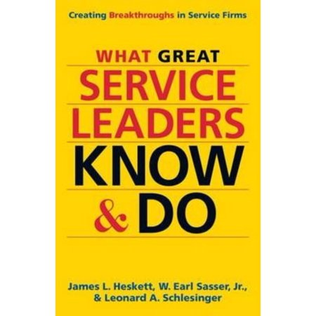 What Great Service Leaders Know And Do  Creating Breakthroughs In Service Firms