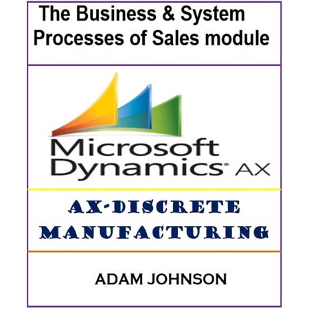 Adam Modules - The Business & System processes of Sales module for AX-Discrete Manufacturing - eBook