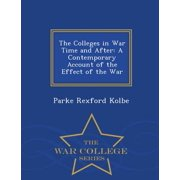 The Colleges in War Time and After : A Contemporary Account of the Effect of the War - War College Series