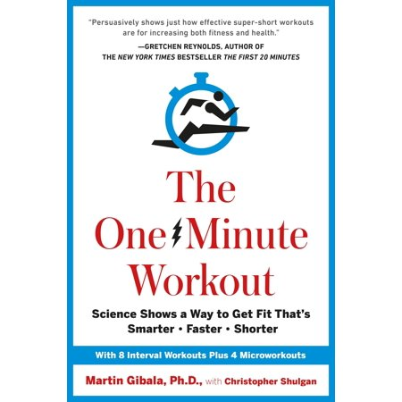 The One-Minute Workout : Science Shows a Way to Get Fit That's Smarter, Faster,