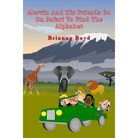 Mervin And His Friends Go On Safari To Find The Alphabet - eBook