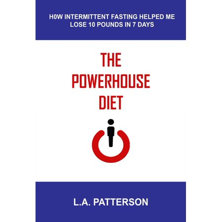 The Powerhouse Diet: How Intermittent Fasting Helped Me Lose 10 Pounds in 7 Days -