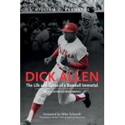 Dick Allen, the Life and Times of a Baseball Immortal : An Illustrated Biography