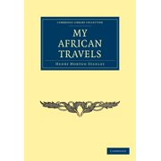 Cambridge Library Collection: History (Paperback): My African Travels (Paperback)